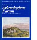 Arkæologiens Farum – Antikvarer, Fortidsminder og Oldsager.